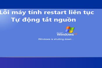 Nguyên nhân của lỗi máy tính restart liên tục, tự động tắt nguồn và cách xử lý